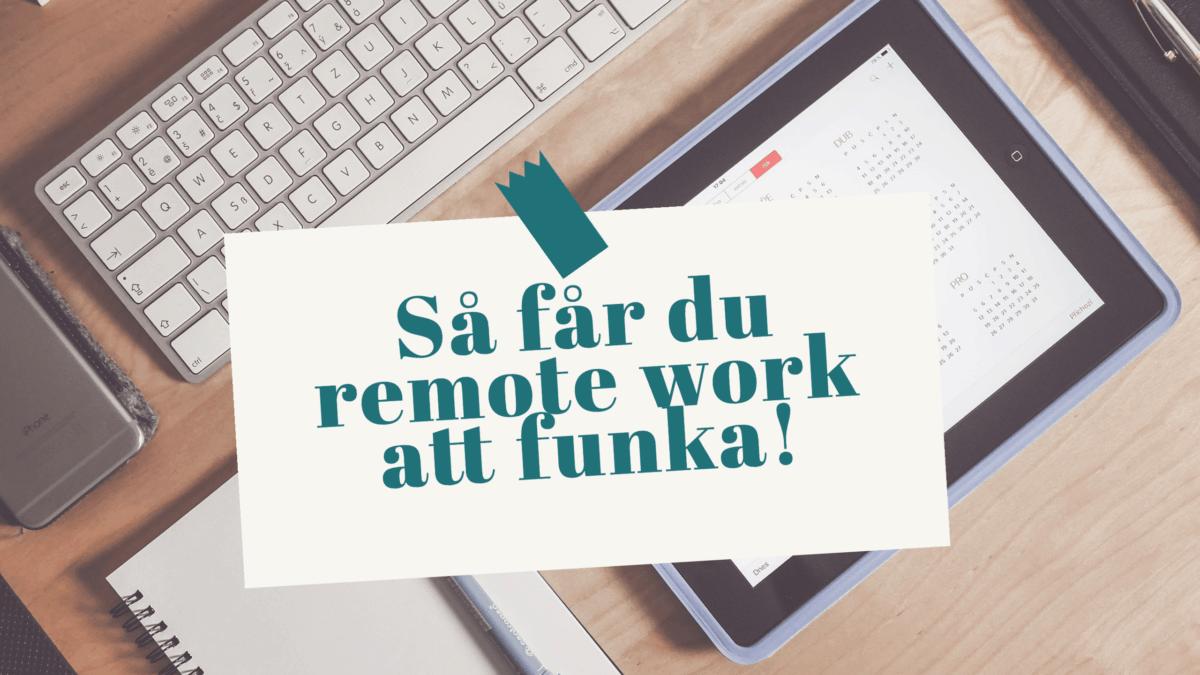 Så får du remote work att funka!